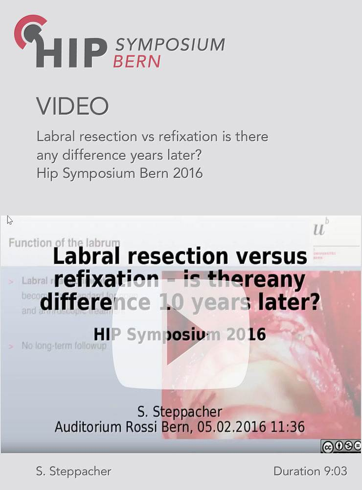 S. Steppacher - Labral resection vs refixation is there any difference years later - Hip Symposium 2