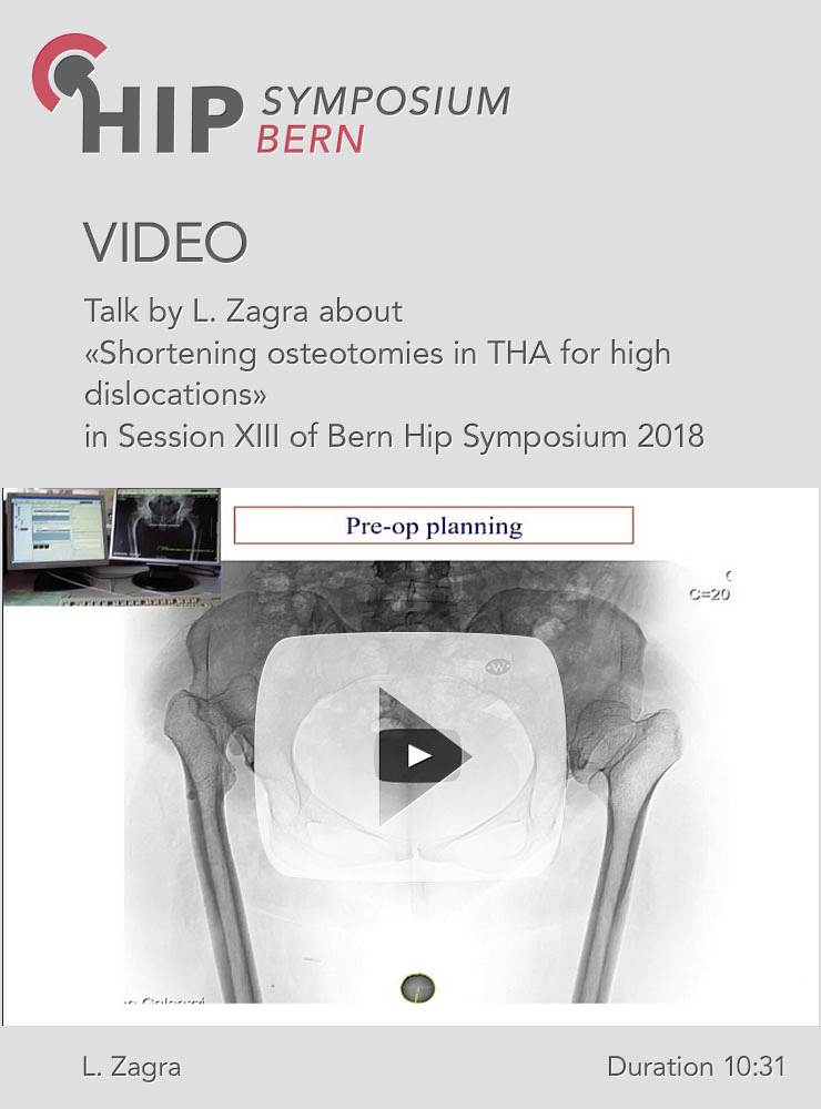 L. Zagra - Shortening osteotomies in THA for high dislocations - Hip Symposium 2018