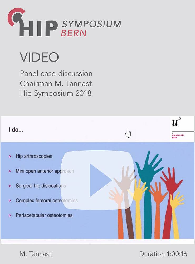 Panel case discussion - Chairman M. Tannast - Hip Symposium 2018