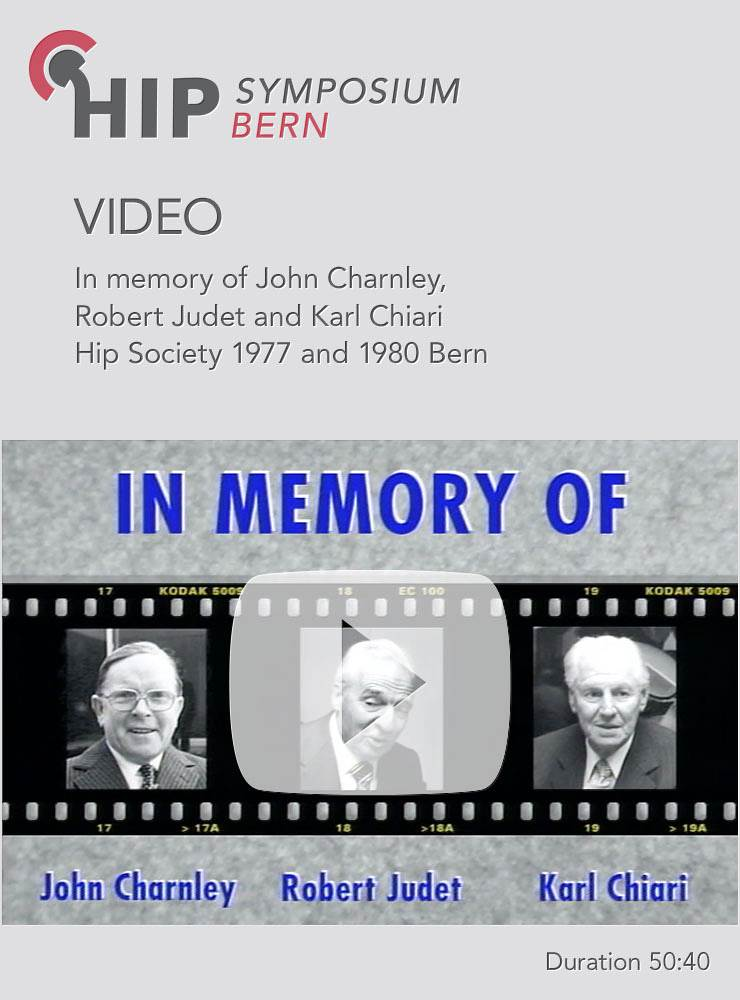 In memory of J Charnley R Judet and K Chiari Hip Society 1977 and 1980 Bern