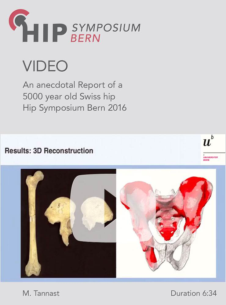 M. Tannast - An anecdotal Report of a 5000 year old Swiss hip - Hip Symposium 2016