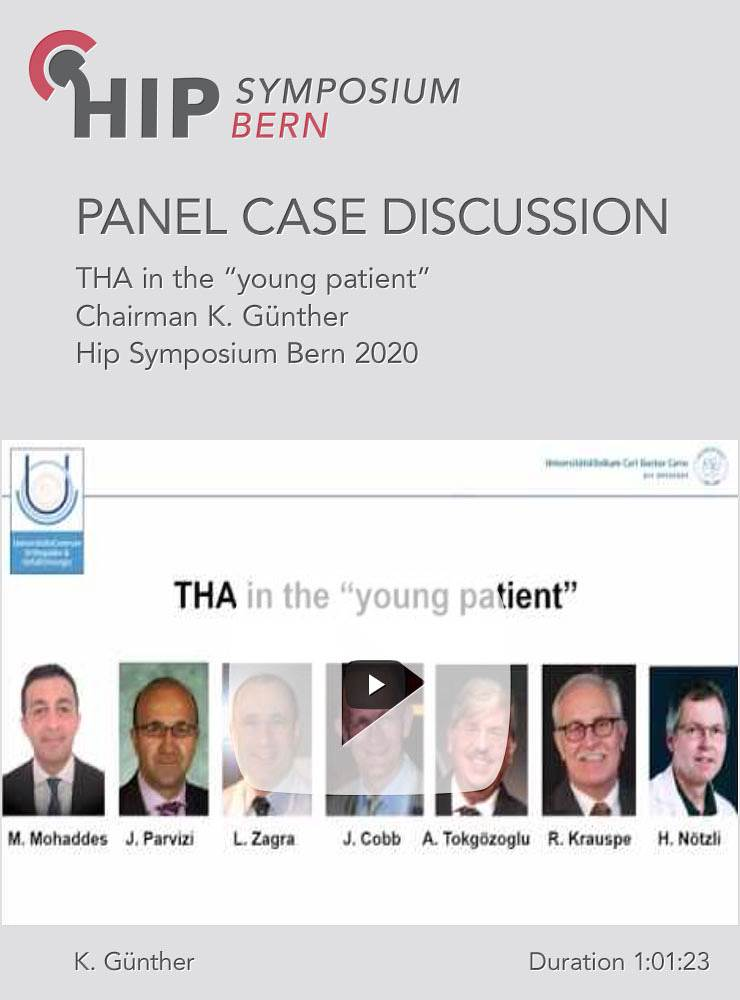 "Panel Case Discussion: THA in the ""young patient"" / Chairman K. Günther / Hip Symposium 2020"